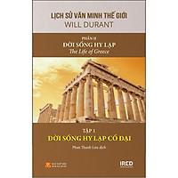 Lịch Sử Văn Minh Thế Giới (Gồm 11 Phần) - Phần 2: Đời Sống Hy Lạp - Tập 1: Đời Sống Hy Lạp Cổ Đại