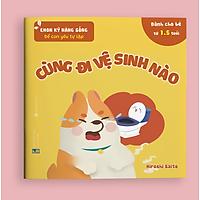 Sách Ehon Kỹ Năng Sống - Để Con Yêu Tự Lập - Cùng Đi Vệ Sinh Nào (Sách Dành Cho Trẻ Từ 1.5 - 6 Tuổi)