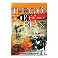 Cuốn Sách Hé Lộ Những Những Bí Mật Lịch Sử Trên Khắp Thế Giới Mà Bạn Chưa Biết: Thế Giới 5000 Năm Những Điều Bí Ẩn