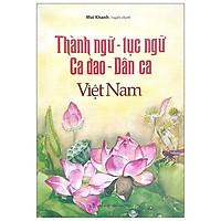 Thành Ngữ - Tục Ngữ - Ca Dao - Dân Ca Việt Nam