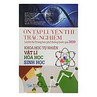 Ôn Tập Luyện Thi Trắc Nghiệm THPT Quốc Gia 2020 - Khoa Học Tự Nhiên