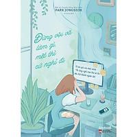 Sách - Đừng Vội Vã Làm Gì, Mệt Thì Cứ Nghỉ Đi