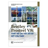 BENtley Prosteel V8I - Thiết Kế Chi Tiết 2D/3D Kết Cấu Thép