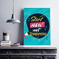 Tranh động lực trang trí văn phòng làm việc  -  Start Now, Not Tomorrow - DL014