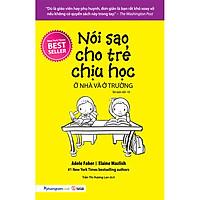 Nói Sao Cho Trẻ Chịu Học Ở Nhà Và Ở Trường (Tái Bản 2020)