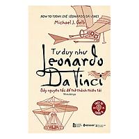 Tư Duy Như Leonardo Da Vinci (Tái Bản 2018)