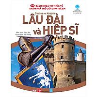 Bách Khoa Tri Thức Về Khám Phá Thế Giới Cho Trẻ Em - Castles And Knights - Lâu Đài Và Hiệp Sĩ
