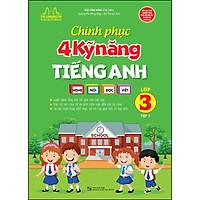 Chinh Phục 4 Kỹ Năng Tiếng Anh Nghe - Nói - Đọc - Viết (Lớp 3 - Tập 1)