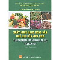 Xuất Khẩu Hàng Nông Sản Chủ Lực Của Việt Nam Sang Thị Trường Liên Minh Châu Âu (EU) Đến Năm 2025 (Sách Chuyên Khảo)
