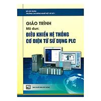 Giáo Trình Mô Đun: Điều Khiển Hệ Thống Cơ Điện Tử Sử Dụng PLC