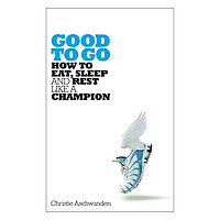 Good to Go: How to Eat, Sleep and Rest Like a Champion (Paperback)