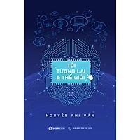 Tôi, tương lai và thế giới - Tác giả: Nguyễn Phi Vân
