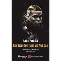 Paul Pogba – Con Đường Trở Thành Một Ngôi Sao