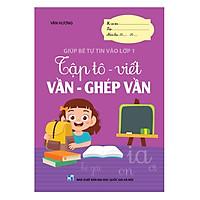 Sách - Tập tô viết VẦN - GHÉP VẦN (Giúp bé tự tin vào lớp 1)