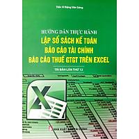 Hướng Dẫn Thực Hành Lập Sổ Sách Kế Toán, Báo Cáo Tài Chính Và Báo Cáo Thuế GTGT Trên Excel (Tái Bản)