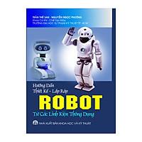 HƯỚNG DẪN THIẾT KẾ LẮP RÁP ROBOT ( Từ các linh kiện thông dụng)