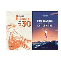 Combo 2 Cuốn Sách: Đừng để tương lai chết trước tuổi 30 + Đừng lựa chọn an nhàn khi còn trẻ