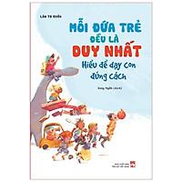Sách: Mỗi Đứa Trẻ Đều Là Duy Nhất – Hiểu Để Dạy Con Đúng Cách