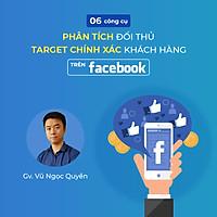 06 công cụ phân tích đối thủ & target chính xác khách hàng trên Facebook