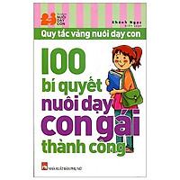 100 Bí Quyết Nuôi Dạy Con Gái Thành Công (Tái Bản 2019)