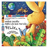 Những Chuyến Phiêu Lưu Qua Thư Của Felix - Chú Thỏ Bé Khám Phá Hành Tinh Xanh (Tái Bản)