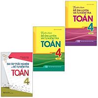 Sách: Combo 3 Cuốn Bài Tập Trắc Nghiệm Và Đề Tự Kiểm Tra Toán 4 + Tuyển Chọn Đề Ôn Luyện Và Tự Kiểm Tra Toán Lớp 4