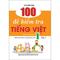 100 Đề Kiểm Tra Tiếng Việt 1 Tập 1