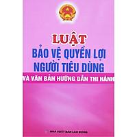 Luật Bảo Vệ Quyền Lợi Người Tiêu Dùng Và Văn Bản Hướng Dẫn Thi Hành