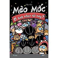 Sách - Mèo Mốc: Ơ, sinh nhật rồi này (tặng kèm bookmark)