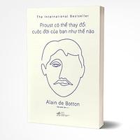 Proust Có Thể Thay Đổi Cuộc Đời Bạn Như Thế Nào (Tái Bản 2019)