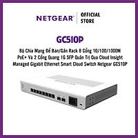 Bộ Chia Mạng Để Bàn/Gắn Rack 8 Cổng 10/100/1000M PoE+ Và 2 Cổng Quang 1G SFP Quản Trị Qua Cloud Insight Managed Gigabit Ethernet Smart Cloud Switch Netgear GC510P - Hàng Chính Hãng