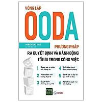 Sách - Vòng Lặp OODA - Phương Pháp Ra Quyết Định Và Hành Động Tối Ưu Trong Công Việc