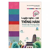 Luyện Nghe - Nói Tiếng Hàn Trung Cấp ( Học kèm APP MCBOOKS - Trải nghiệm tuyệt vời với hệ sinh thái MCPlatform ) tặng kèm bookmark