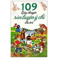 109 Câu Chuyện Rèn Luyện Ý Chí Cho Trẻ