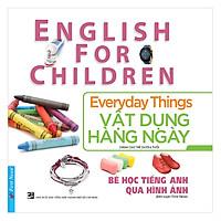 Bé Học Tiếng Anh Qua Hình Ảnh - Vật Dụng Hàng Ngày (Mới) (Tái Bản)