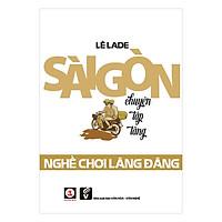 Sài Gòn Chuyện Tập Tàng Nghề Chơi Lãng Đãng