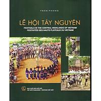 Lễ hội Tây Nguyên ( Festivals in the central Highlands of Vietnam )