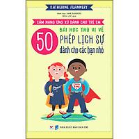 Cẩm Nang Ứng Xử Dành Cho Trẻ Em, 50 Bài Học Thú Vị  Về Phép Lịch Sự Dành Cho Các Bạn Nhỏ