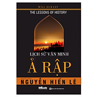 Lịch Sử Văn Minh Ả Rập (Tặng E-Book Bộ 10 Cuốn Sách Hay Về Kỹ Năng, Đời Sống, Kinh Tế Và Gia Đình - Tại App MCbooks)