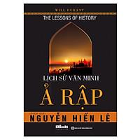 Lịch Sử Văn Minh Ả Rập (Tặng E-Book 10 Cuốn Sách Hay Nhất Về Kinh Tế, Lịch Sử Và Đời Sống)