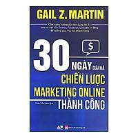 Sách Marketing - Bán Hàng Hay Và Hiệu Quả: 30 Ngày Giải Mã Chiến Lược Marketing Online Thành Công