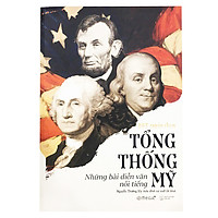 Tổng Thống Mỹ  –  Những Bài Diễn Văn Nổi Tiếng (Tái Bản)