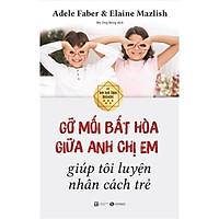 Sách hay về cách làm cha mẹ: Gỡ Mối Bất Hòa Giữa Anh Chị Em Giúp Tôi Luyện Nhân Cách Trẻ