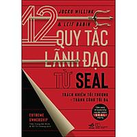 12 Quy Tắc Lãnh Đạo Từ Seal (Trách Nhiệm Tối Thượng - Thành Công Tối Đa)