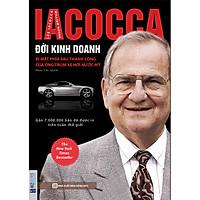 IACOCCA - Đời Kinh Doanh, Bí Mật Phía Sau Thành Công Của Ông Trùm Xe Hơi Nước Mỹ (Tặng E-Book 10 Cuốn Sách Hay Nhất Về Kinh Tế, Lịch Sử Và Đời Sống)