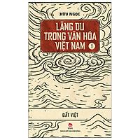 Lãng Du Trong Văn Hóa Việt Nam - 1 - Đất Việt (Tái Bản 2019)