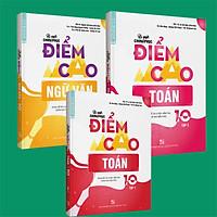 Combo Bí quyết chinh phục điểm cao Toán 10 (tập 1 + tập 2) + Ngữ Văn 10