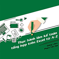 Khóa Học Thực Hành Làm Kế Toán Trên Excel Từ A-Z Và Định Hướng Để Thành Công