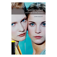 Oxford Bookworms Library (3 Ed.) 1: Sister Love And Other Crime Stories