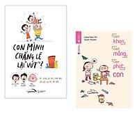 Combo 2 Cuốn Sách Nuôi Dạy Con : Cách Khen, Cách Mắng, Cách Phạt Con + Con Mình Chẳng Lẽ Lại Vứt